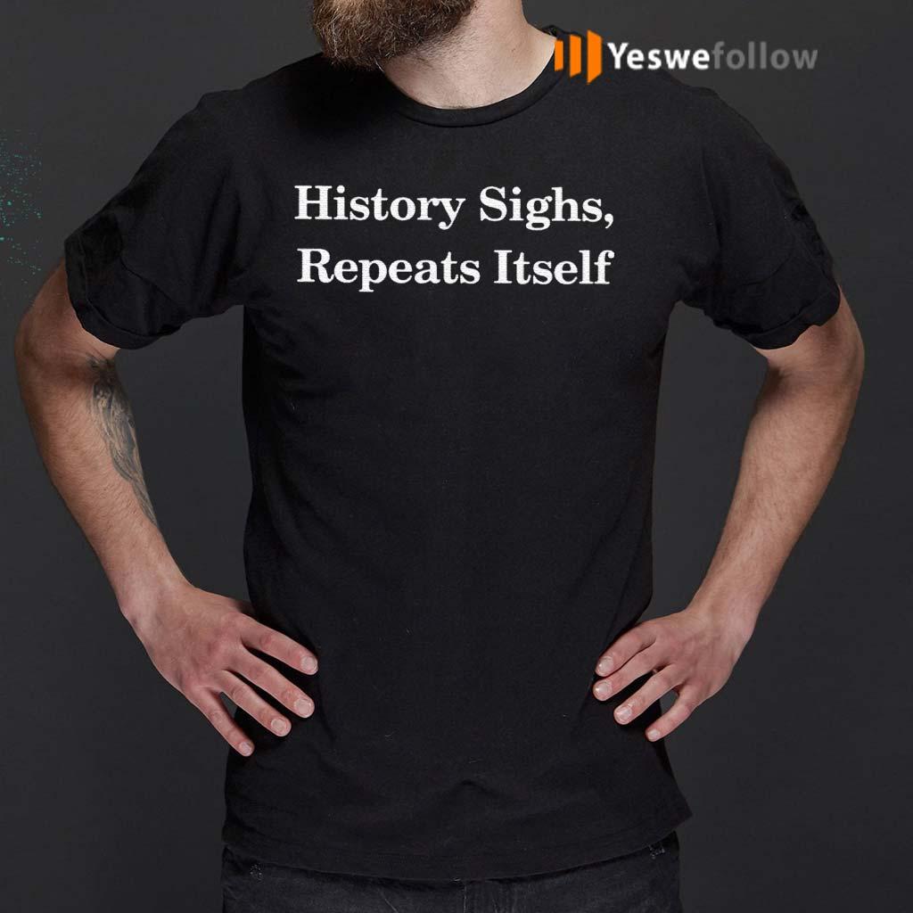 History-Sighs-Repeats-Itself-Shirts