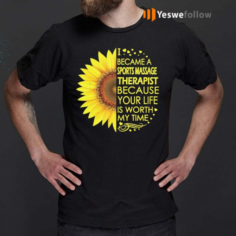 I-Became-Sports-Massage-Therapist-Because-Your-Life-Is-Worth-My-Time-TShirt