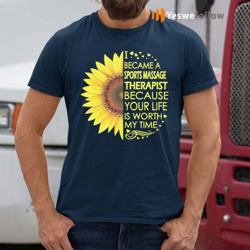 I-Became-Sports-Massage-Therapist-Because-Your-Life-Is-Worth-My-Time-TShirts