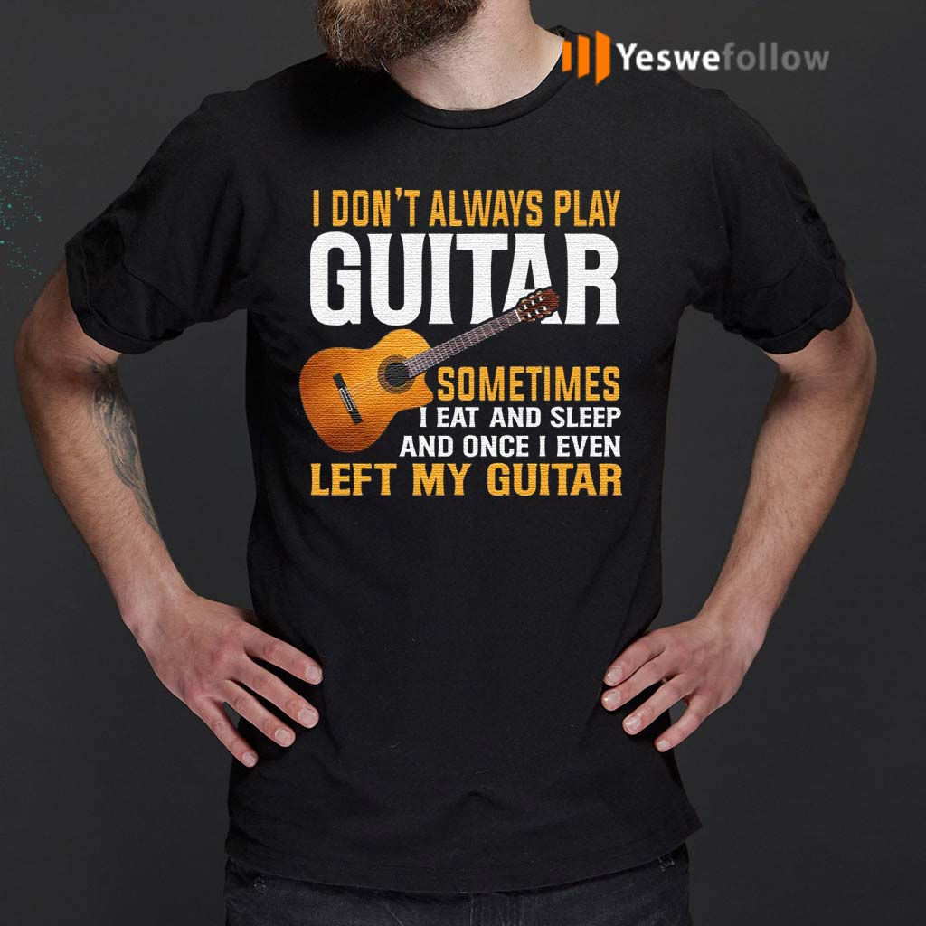 I-Don't-Always-Play-Guitar-T-Shirt