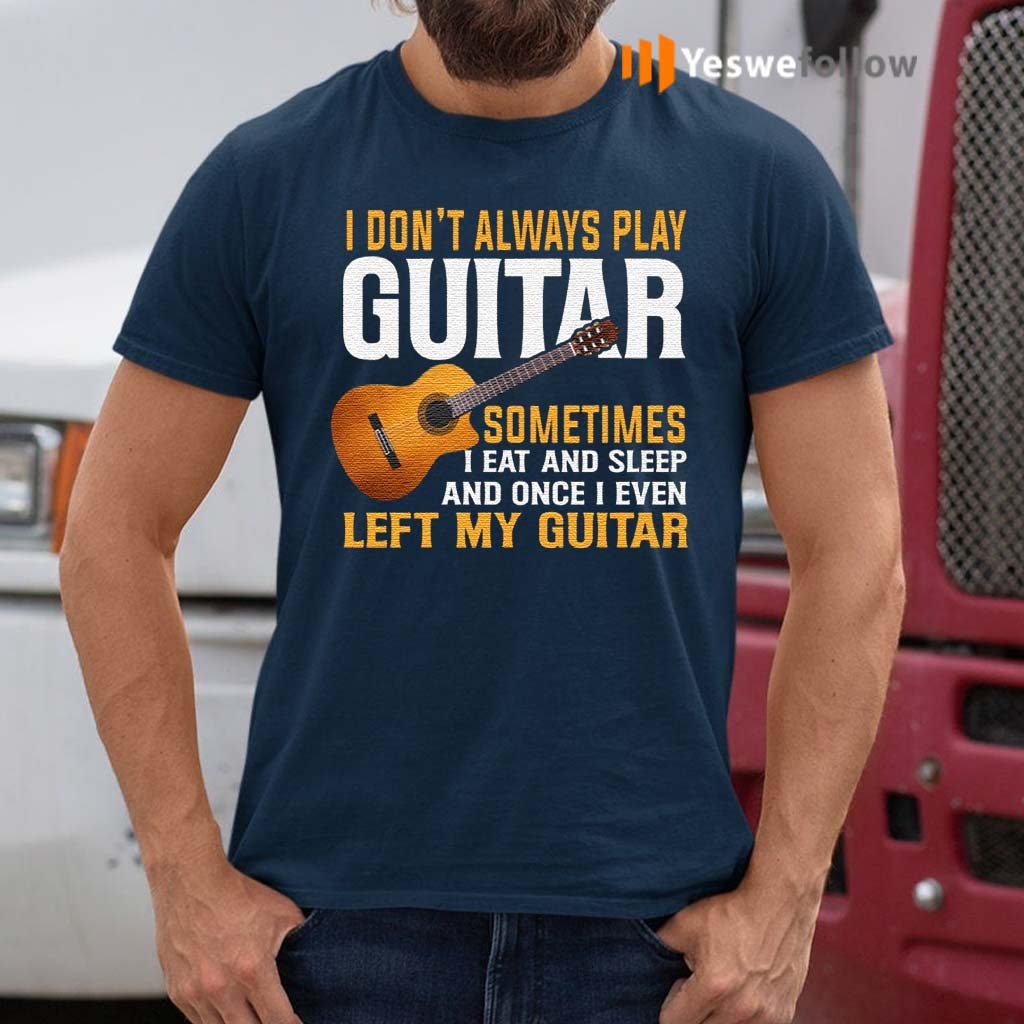 I-Don't-Always-Play-Guitar-T-Shirts