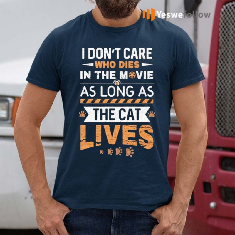 I-Don't-Care-Who-Dies-In-The-Movie-As-Long-As-The-Cat-Lives-Shirts
