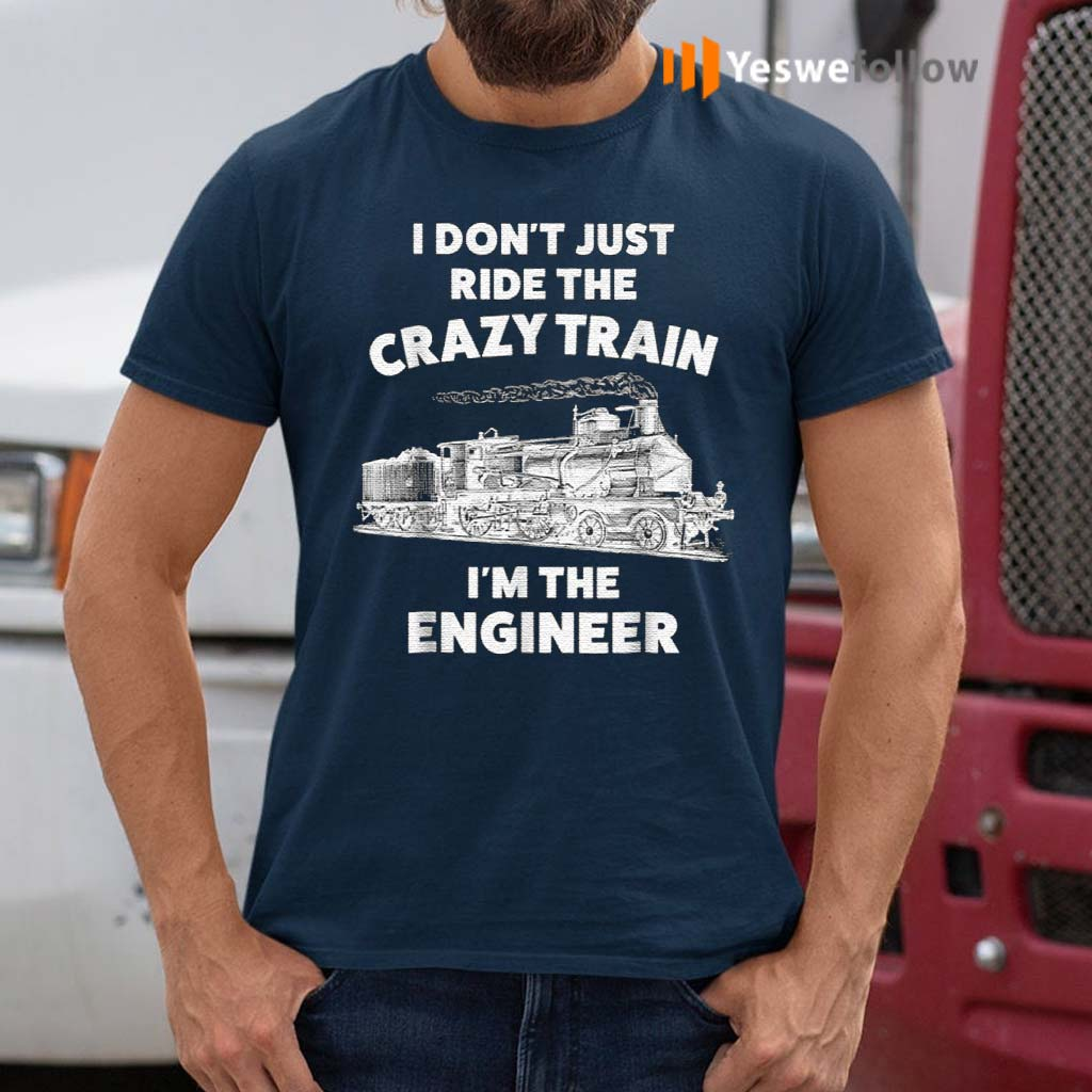 I-Don't-Just-Ride-The-Crazy-Train-I'm-The-Engineer-TShirt