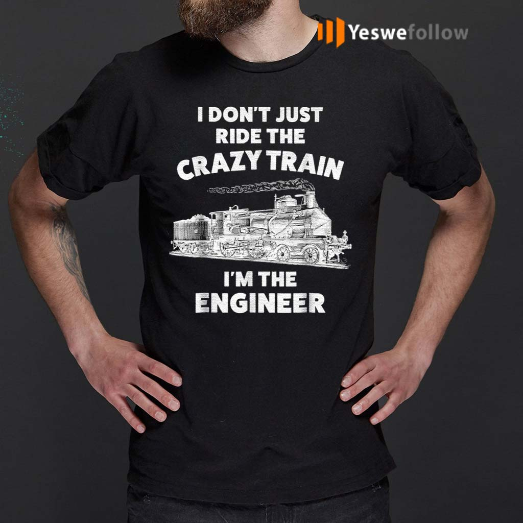 I-Don't-Just-Ride-The-Crazy-Train-I'm-The-Engineer-TShirts