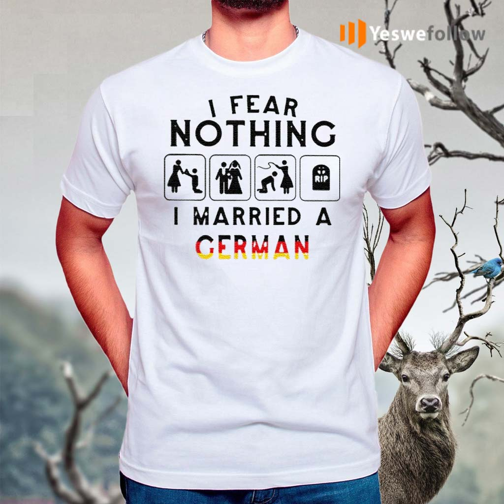 I-Fear-Nothing-I-Married-A-German-Shirts