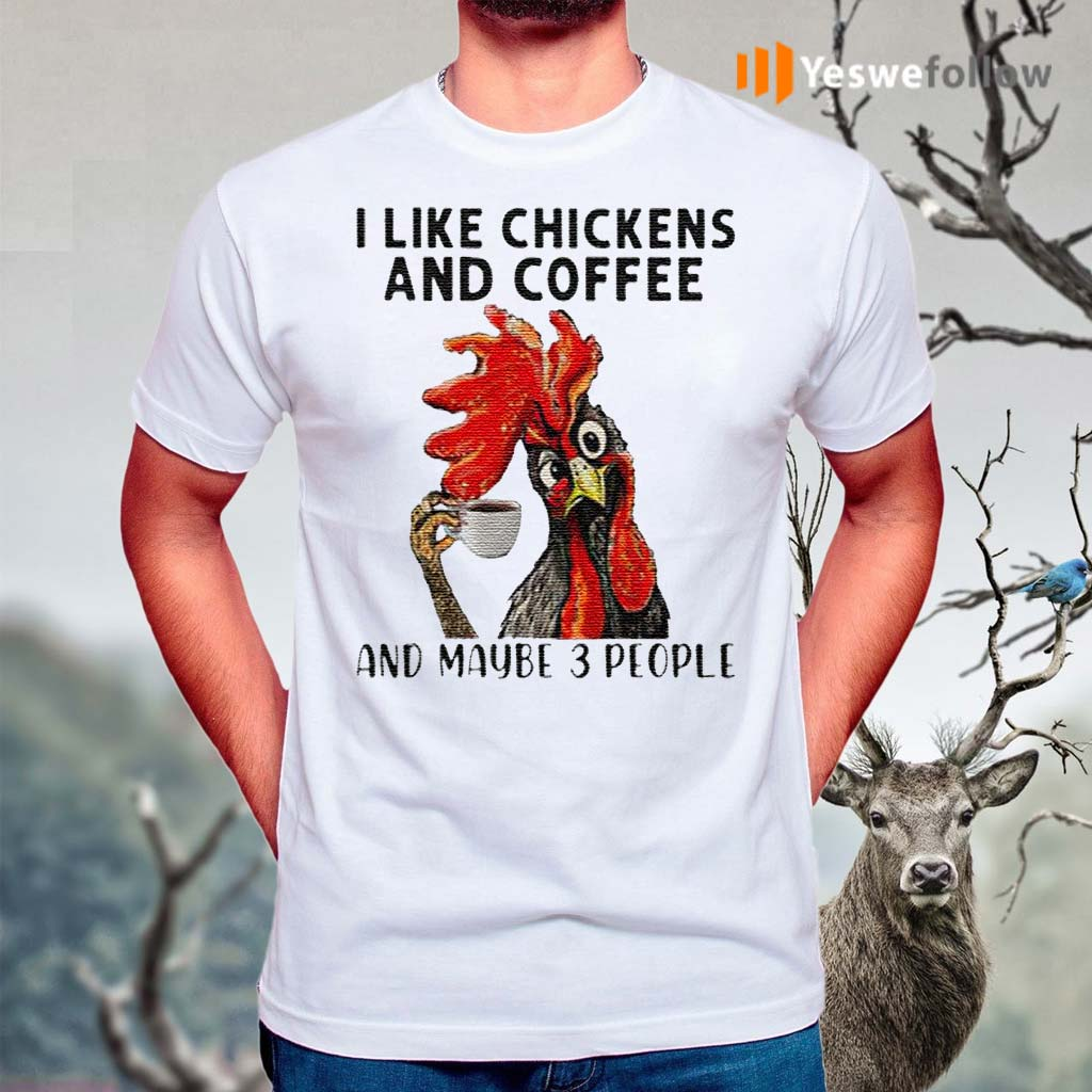 I-Like-Chickens-And-Coffee-And-Maybe-3-People-T-Shirts