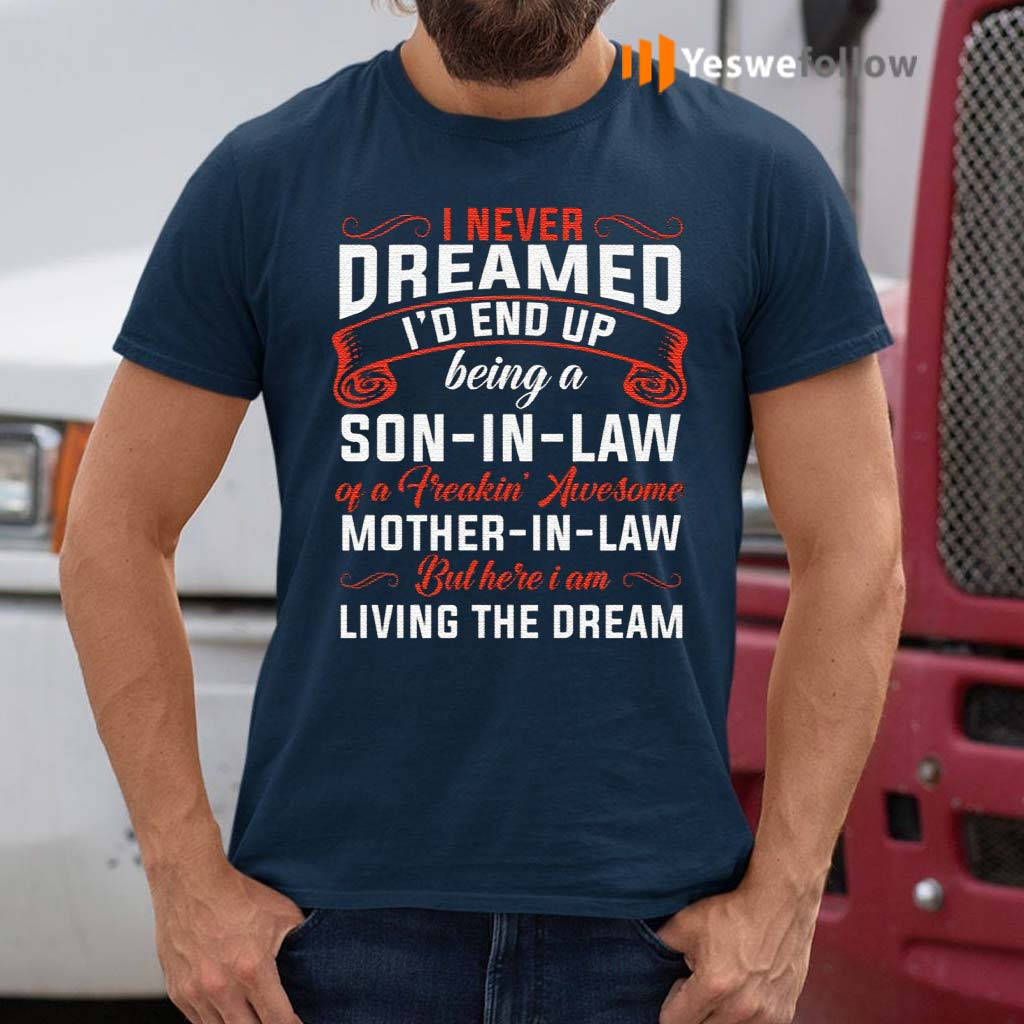 I-Never-Dreamed-I'd-End-Up-Being-A-Son-In-Law-Of-Freaking-Awesome-Mother-In-Law-T-Shirts