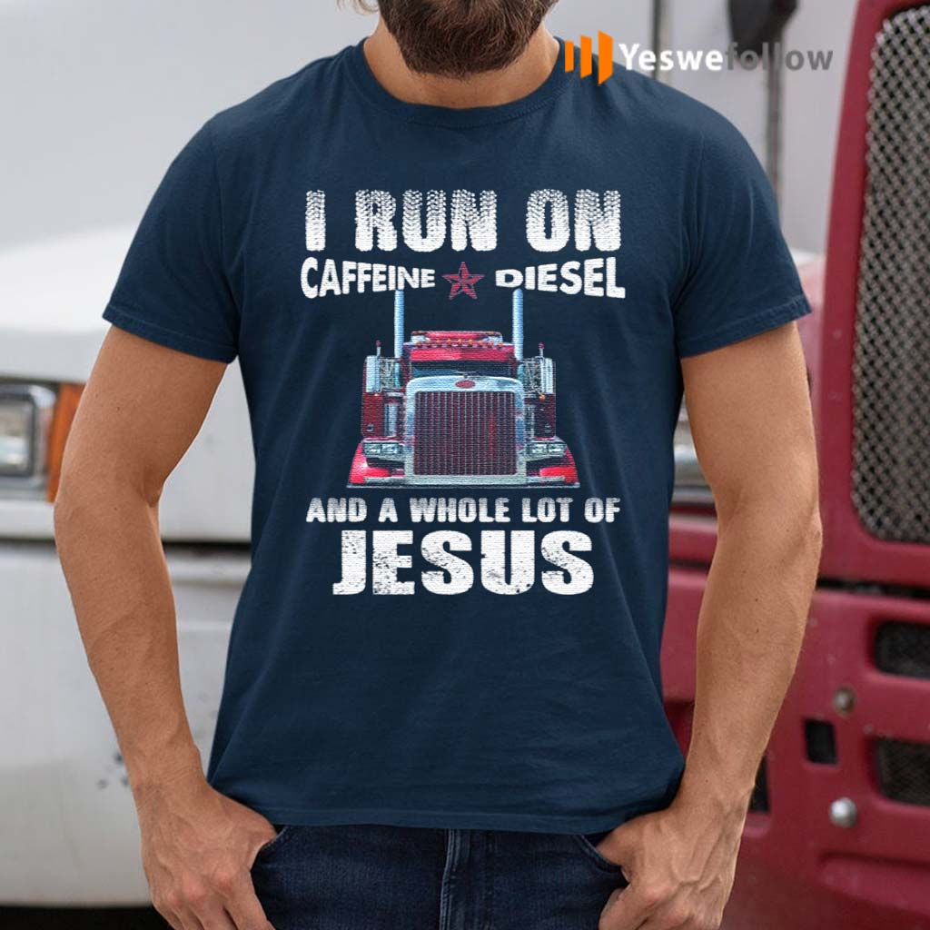 I-Run-On-Caffeine-Diesel-And-A-Whole-Lot-Of-Jesus-T-Shirt