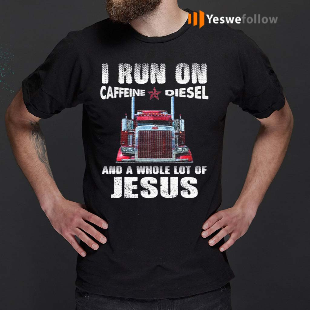 I-Run-On-Caffeine-Diesel-And-A-Whole-Lot-Of-Jesus-T-Shirts