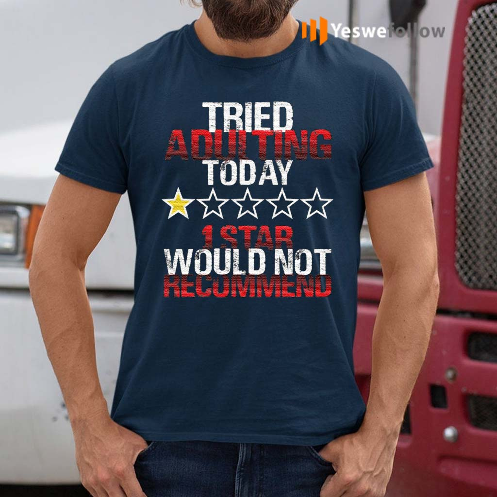 I-Tried-Adulting-Today-1-Star-Would-Not-Recommend-T-Shirt