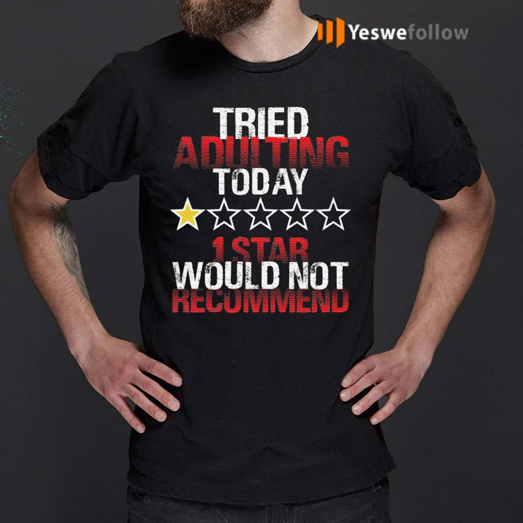 I-Tried-Adulting-Today-1-Star-Would-Not-Recommend-T-Shirts