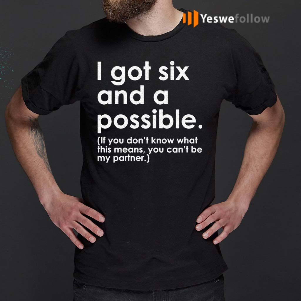 I-got-six-and-a-possible-shirt