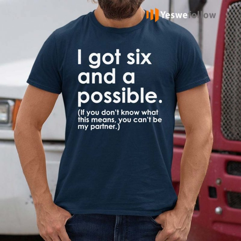 I-got-six-and-a-possible-shirts