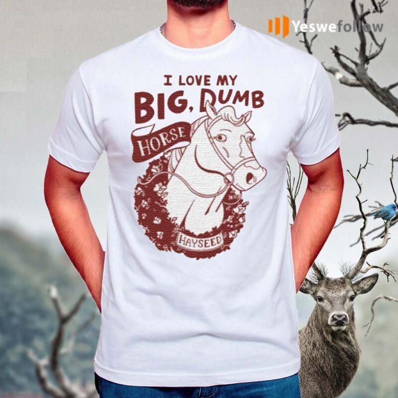 I-love-my-big-dumb-horse-t-shirt