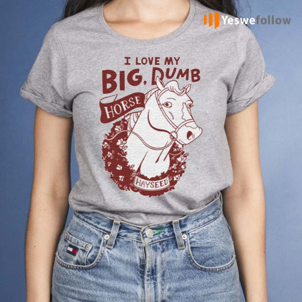 I-love-my-big-dumb-horse-t-shirts