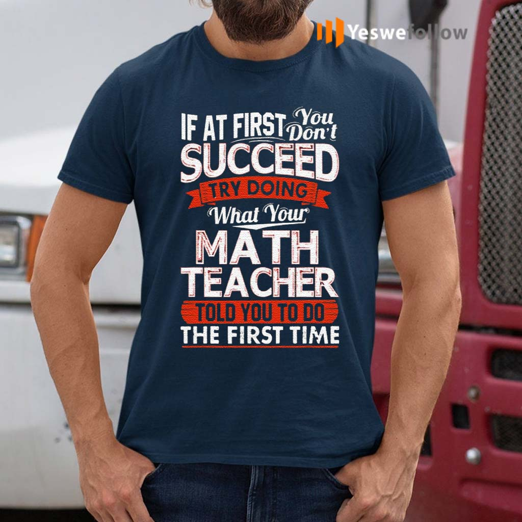 If-At-First-You-Don't-Succeed-Try-Doing-What-Your-Math-Teacher-TShirt