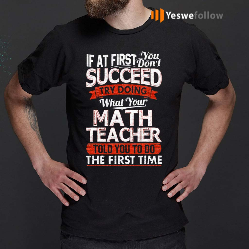 If-At-First-You-Don't-Succeed-Try-Doing-What-Your-Math-Teacher-TShirts