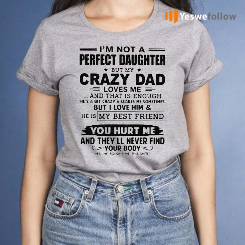 I'm-Not-A-Perfect-Daughter-But-My-Crazy-Dad-Loves-Me-And-That-Is-Enough-Shirt