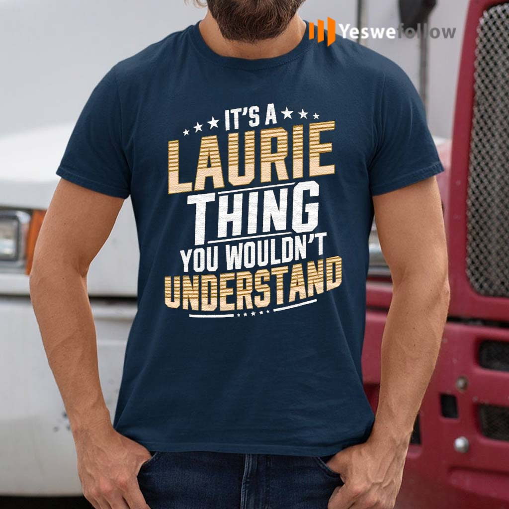 It's-A-Laurie-Thing-You-Wouldn't-Understand-Stars-Shirt