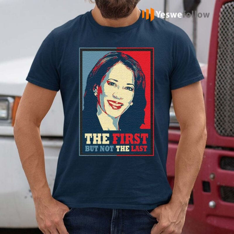 Kamala-The-First-But-Not-The-Last-T-Shirt