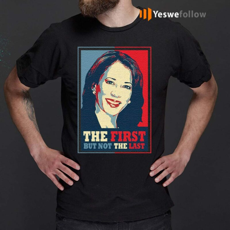 Kamala-The-First-But-Not-The-Last-T-Shirts