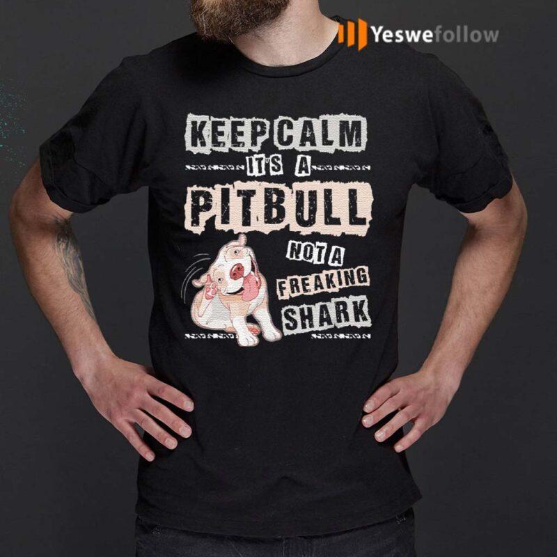 Keep-Calm-It's-A-Pitbull-Not-A-Freaking-Shark-T-Shirts