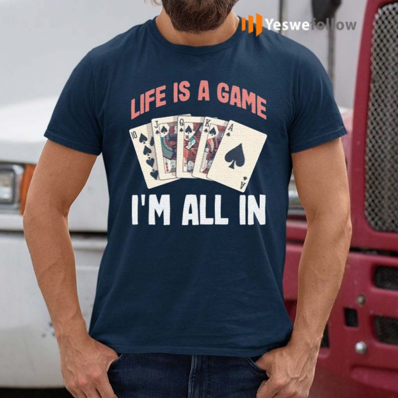 Life-is-a-game-I'm-all-in-Funny-Poker-Texas-Holdem-T-Shirts