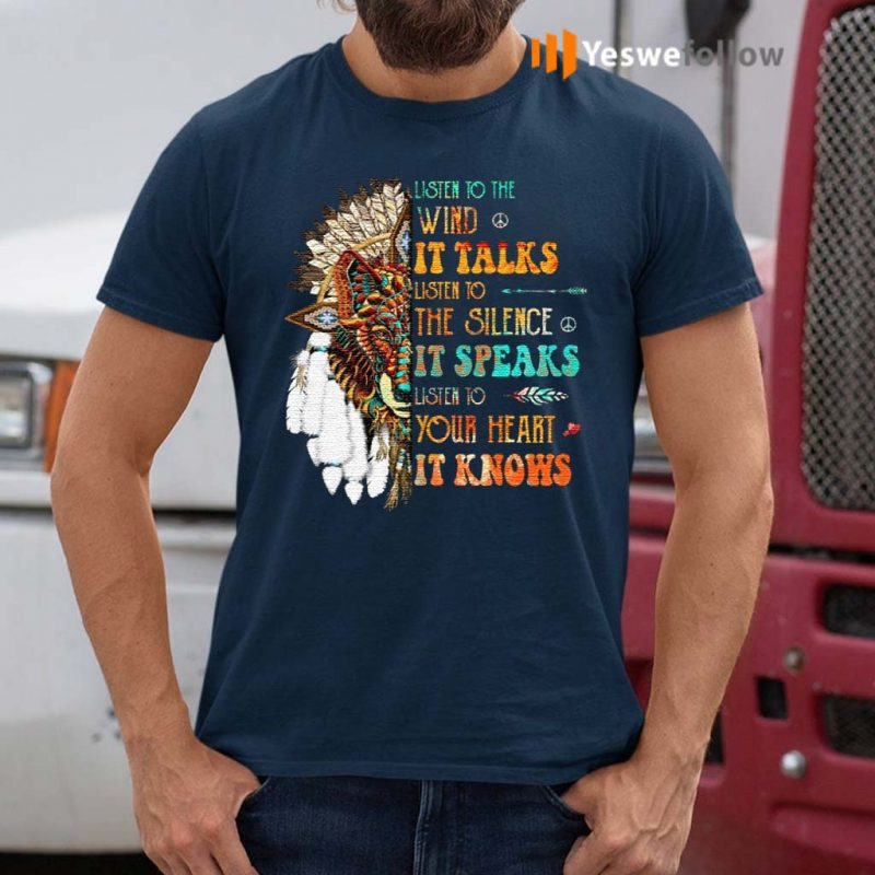 Listen-To-The-Wind-It-Talks-Listen-To-The-Silence-It-Speaks-Listen-To-Your-Heart-It-Knows-TShirt