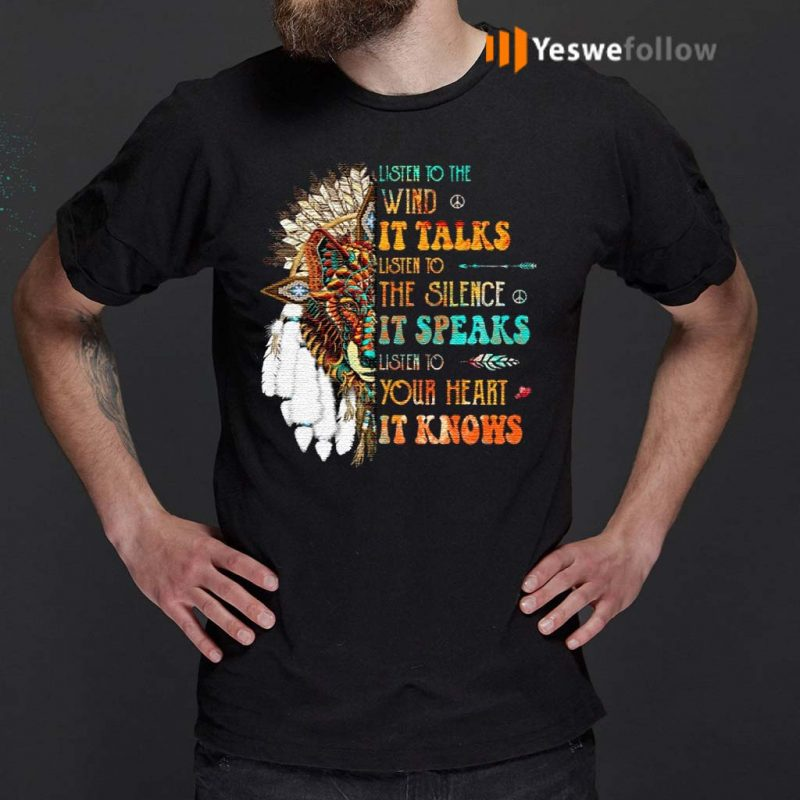 Listen-To-The-Wind-It-Talks-Listen-To-The-Silence-It-Speaks-Listen-To-Your-Heart-It-Knows-TShirts