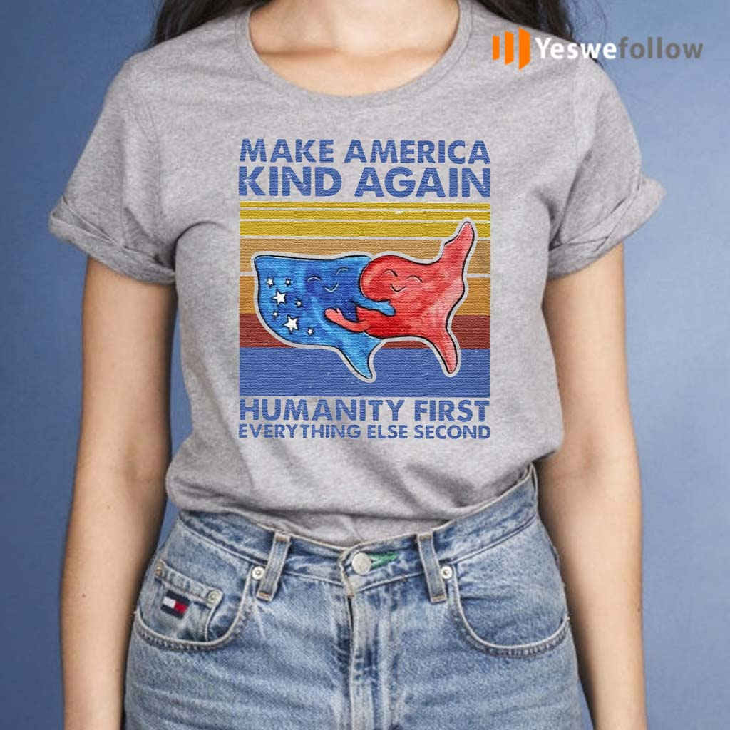Make-America-Kind-Again-Humanity-First-Everything-Else-Second-T-Shirt