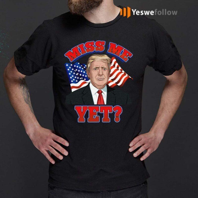 Miss-Me-Yet-Trump-Is-Still-My-President-Anti-Biden-Pro-Trump-2020-T-Shirt