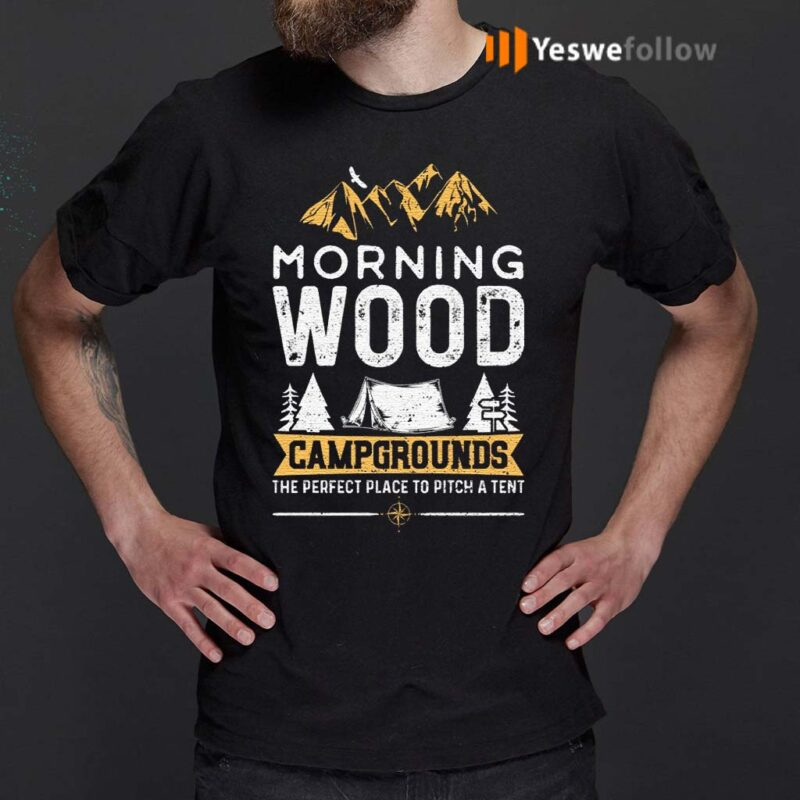 Morning-Wood-Campgrounds-The-Perfect-Place-To-Pitch-A-Tent-T-Shirt