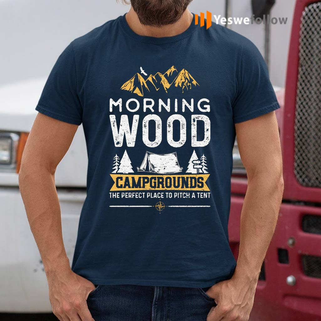 Morning-Wood-Campgrounds-The-Perfect-Place-To-Pitch-A-Tent-T-Shirts