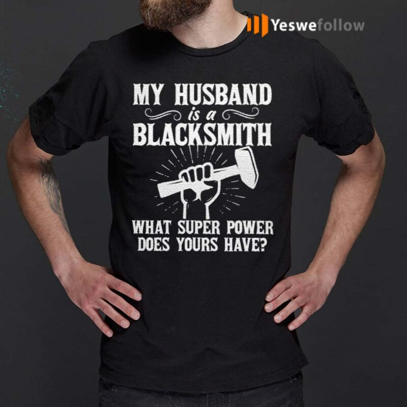 My-Husband-Is-A-Blacksmith-What-Super-Power-Does-Your-Have-TShirt