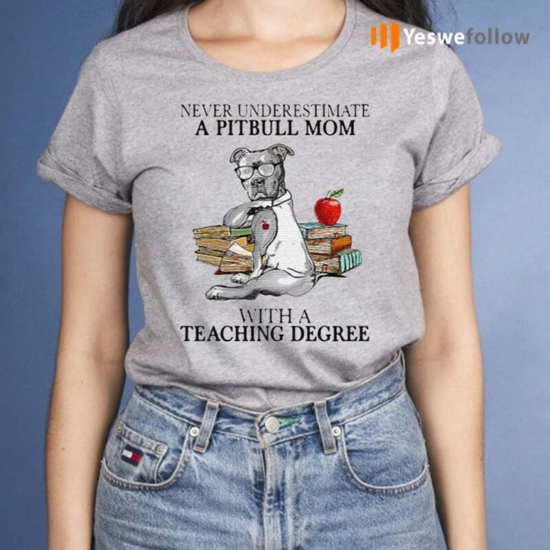 Never-Underestimate-A-Pitbull-Mom-With-A-Teaching-Degree-T-Shirt