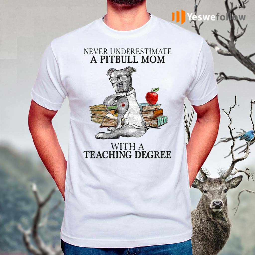 Never-Underestimate-A-Pitbull-Mom-With-A-Teaching-Degree-T-Shirts