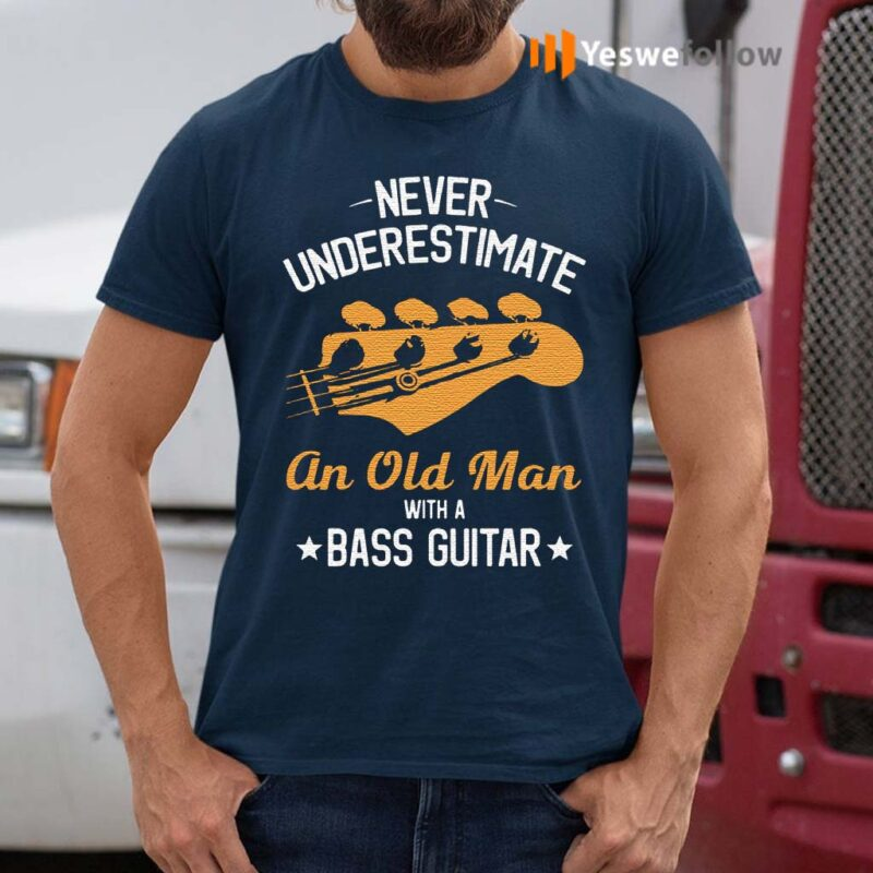 Never-underestimate-an-old-man-with-a-bass-guitar-shirts