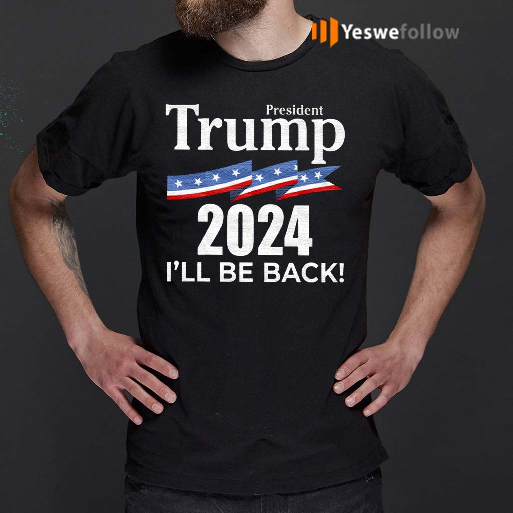 President-Trump-2024-I-Will-Be-Back-Shirts