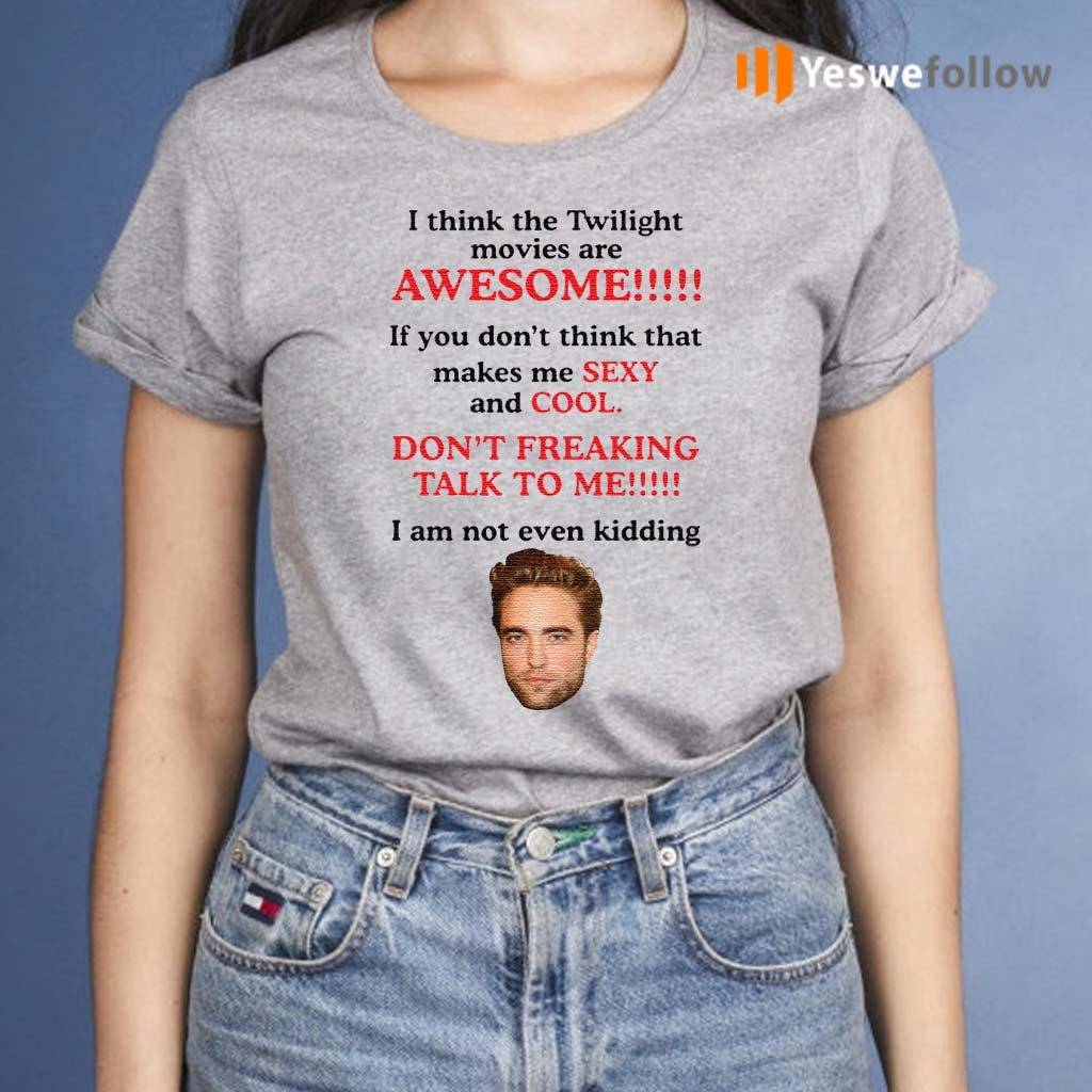 Robert-Pattinson-I-think-the-Twilight-movies-are-awesome-shirt
