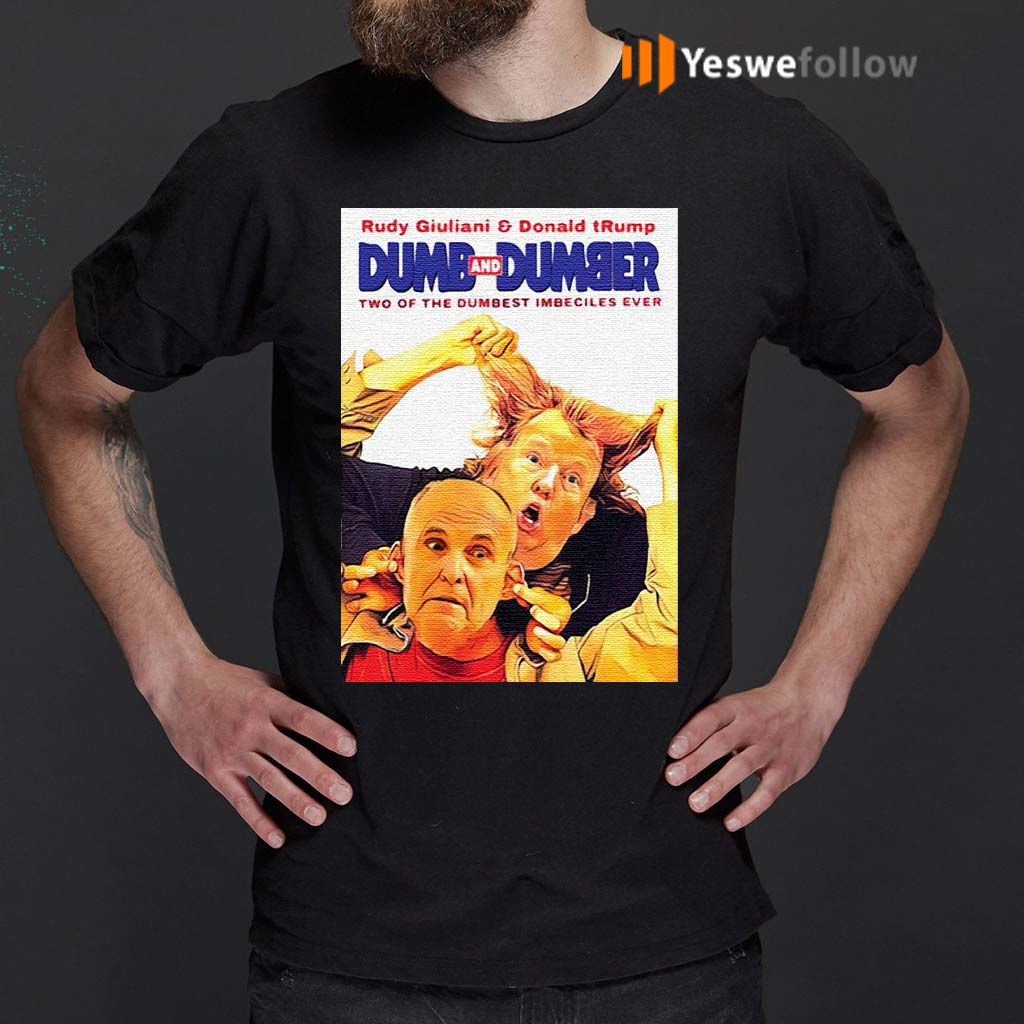 Rudy-Giuliani-and-Donald-Trump-Dumb-and-Dumber-two-of-the-dumbest-imbeciles-ever-shirt