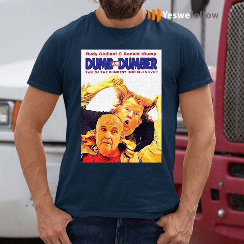 Rudy-Giuliani-and-Donald-Trump-Dumb-and-Dumber-two-of-the-dumbest-imbeciles-ever-shirts