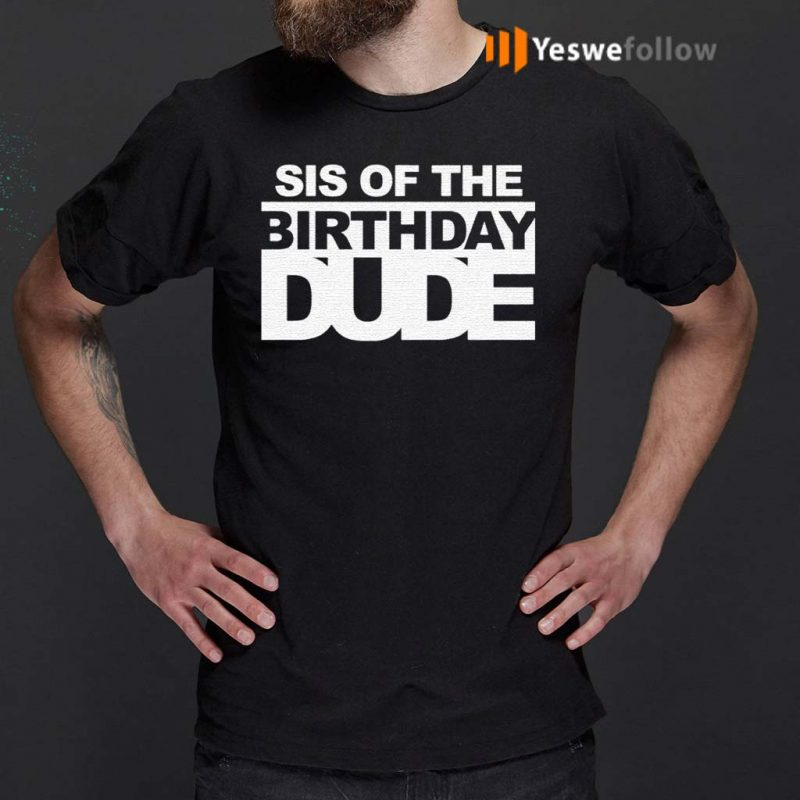 Sis-of-the-birthday-dude-shirt