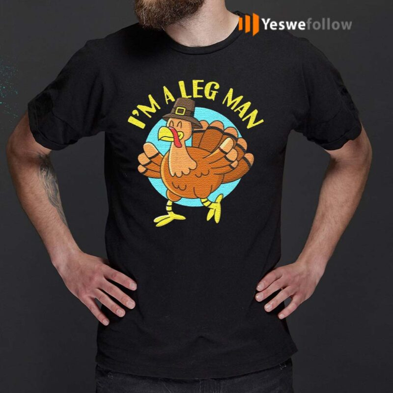 Thanksgiving-I'm-A-Leg-Man-Turkey-Tee-Shirts