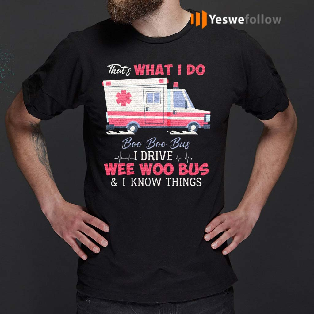 That's-What-I-Do-Boo-Boo-Bus-I-Drive-Ambulance-and-I-Know-Things-Emergency-Medical-Technician-T-Shirts