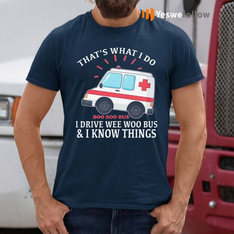 That's-What-I-Do-I-Drive-Wee-Woo-Bus-T-Shirts