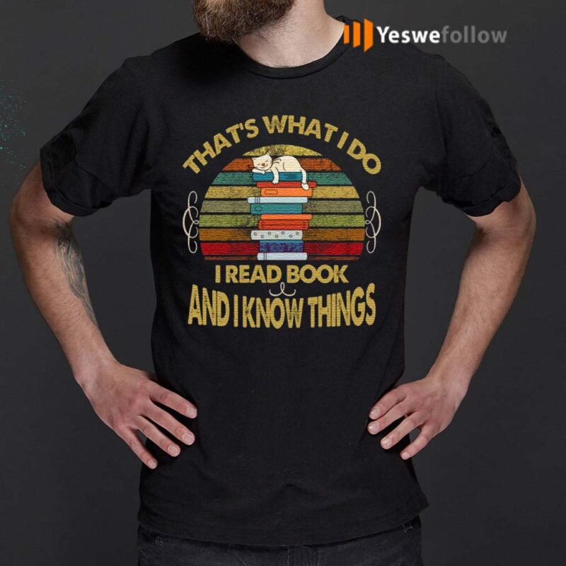 That's-What-I-Do-I-Read-Books-And-I-Know-Thing-T-Shirts