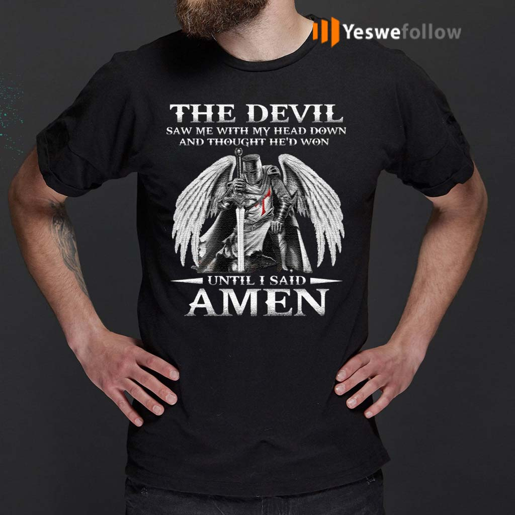 The-Devil-Saw-Me-With-My-Head-Down-And-Thought-He'd-Won-Until-I-Said-Amen-Print-On-Back-T-Shirt