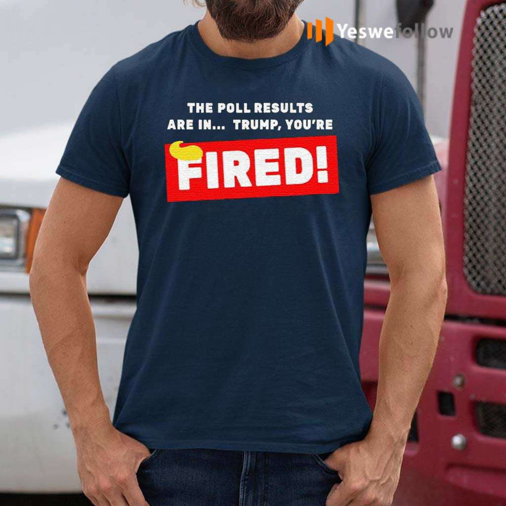 The-Poll-Results-Are-In-Trump-You're-Fired-Hair-Donald-Trump-Shirt