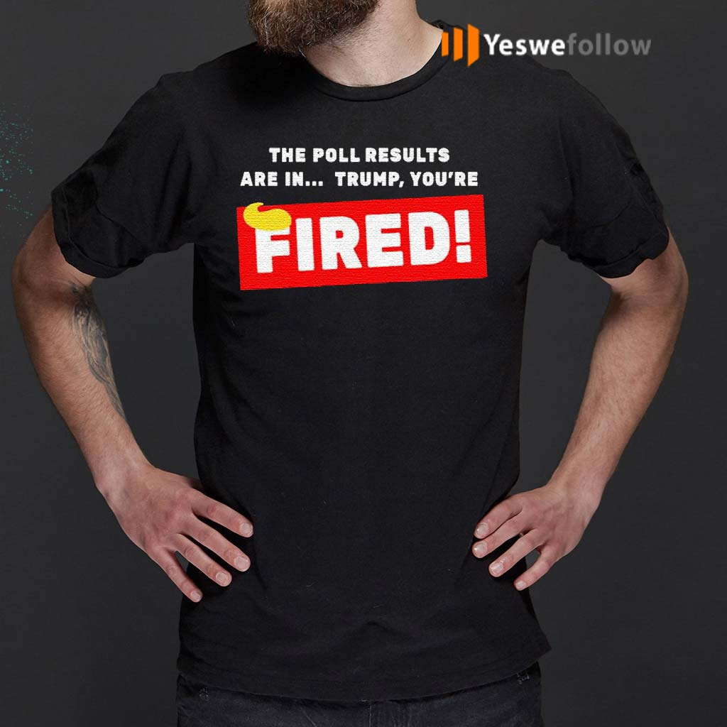 The-Poll-Results-Are-In-Trump-You're-Fired-Hair-Donald-Trump-Shirts