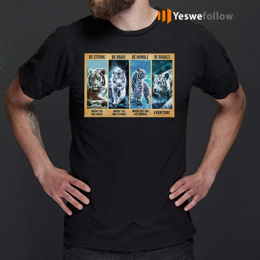 Tiger-be-strong-when-you-are-weak-be-brave-be-human-be-badass-t-shirt